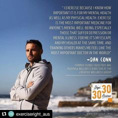 """#Repost @exerciseright_aus (@get_repost)  Exercise is the most important medicine for anyones mental well-being especially those that suffer depression or mental illness. For me it's my escape and my healer at the same time. And training others makes me feel like the most important doctor in the world!"""" - @dan_dc_conn former Sydney Roosters NRL Player and Wellness Director at Creative Wellness Group  #Day3 #30for30 #eypnow #exerciseyourpotential #exerciseismedicine #exerciseformentalhealth…"""
