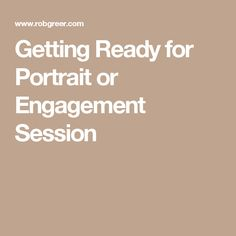 Getting Ready for Portrait or Engagement Session