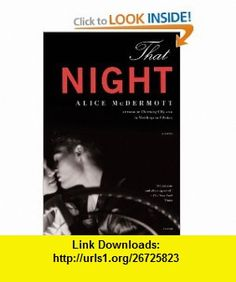 That Night A Novel (9780312681166) Alice McDermott , ISBN-10: 031268116X  , ISBN-13: 978-0312681166 ,  , tutorials , pdf , ebook , torrent , downloads , rapidshare , filesonic , hotfile , megaupload , fileserve