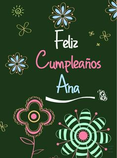 Feliz Cumpleaños, ana Happy Birthday My Friend, Sister Birthday, Birthday Cards, Mr Wonderful, Happy B Day, Birthdays, Anniversary, Sisters, Truths