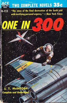 D-113  One in 300 by J. T. McIntosh, pseudonym of Scottish writer and journalist James Murdoch MacGregor (1925-2008), used for all his sf writing excepting one story as by H J Murdoch for Science Fantasy.  Scotty's Galactic Database of Books