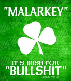 "A word ""Malarkey"" my mother used a lot during my childhood. Thank you Lord for giving me an Irish Mother. Irish Quotes, Irish Sayings, Irish Memes, Funny Irish, Irish Proverbs, Irish Language, Irish Eyes Are Smiling, Irish Pride, Celtic Pride"
