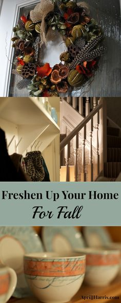 Hints & Tips to help you Freshen Up Your Home For Fall without spending a lot of time or money.
