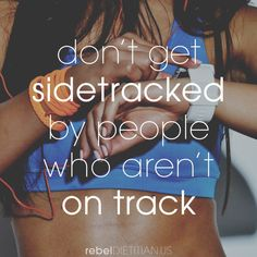 Don't Get Sidetracked By People Who Aren't On Track | rebelDIETITIAN.US