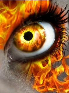 `...because there is fire in your eyes and it's more a part of you than you know!!! . . .  ~ * ~ .