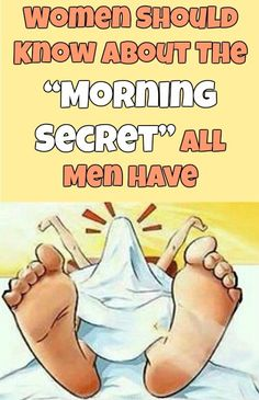 Women Should Know About The �Morning Secret� All Men Have