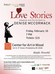 Love Stories: Adapted and Performed by Denise McCormack| Fri. Feb 16 | 7 – 8pm | At The Center for Art in Wood | $15 BUY TICKETS HERE. Love Stories is a storytelling program for adults, featuring a selection of captivating and memorable (literary and traditional) stories adapted and told by Denise McCormack. The evening includes poignant and thought provoking tales related to women's issues and relationships.