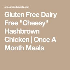 "Gluten Free Dairy Free ""Cheesy"" Hashbrown Chicken 