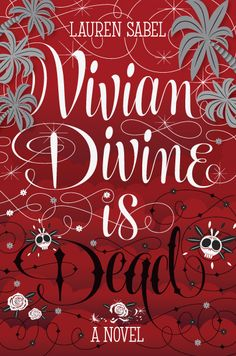 VIVIAN DIVINE IS DEAD by Lauren Sabel  - On sale June 3rd, 2014  - In this fast-paced adventure set in Mexico, teen celebrity Vivian Divine goes on the run after receiving a death threat, and discovers that everything she thought she knew about her charmed life—and the boy she loves—is a lie.