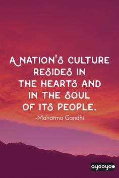 A nation's culture resides in the hearts and in the soul of its people. #motivationalquotes #positivequotes #entrepreneurquotes #ayooyoo
