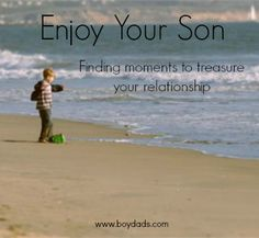Enjoy Your Son - find moments to treasure your relationship before it's too late.
