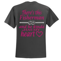 Fisherman's wife,fisherman's girl,Fishing, I love fishing,There's this fisherman and he kinda has my heart.Unisex t shirt