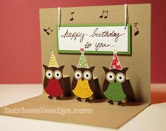 Cutest B-day card with the SU Owl punch.  I really love Darlene's videos.  All of the instruction done to nice music.  Thanks Darlene!