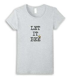 Let it Bee t-shirt by Empress of Dirt