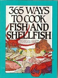 365 Ways to Cook Fish and Shellfish by Charles Pierce. $0.01. Publication: May 1993. Author: Charles Pierce. Publisher: Harpercollins; 1st edition (May 1993). 248 pages. Series - 365 ways