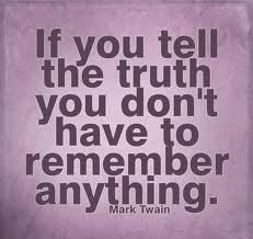If you tell the truth you don't have to remember anything. - Mark Twain ~ i dont have time to think up lies to cover up other lies. The Words, Cool Words, Great Quotes, Quotes To Live By, Inspirational Quotes, Motivational, Words Quotes, Me Quotes, Sayings