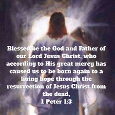 1 Peter Blessed be the God and Father of our Lord Jesus Christ, who according to His great mercy has caused us to be born again to a living hope through the resurrection of Jesus Christ from the dead Prayer Quotes, Bible Verses Quotes, Faith Quotes, Scripture Verses, Bible Scriptures, Soli Deo Gloria, Get Closer To God, Inspirational Prayers, Bible Knowledge