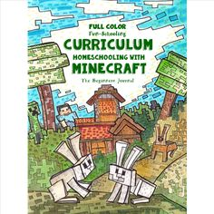 Fun-schooling Curriculum - Homeschooling with Minecraft - FULL COLOR VERSION  The Beginners Journal Animal and Farm Theme - Authored by Sarah Janisse Brown   This Curriculum has 290 Pages of Minecraft related Homeschooling Activities and Educational Lessons.  This curriculum is designed for curious and active children who learn through play and discovery. Children who are not interested in traditional schoolwork will love this method of learning, because it's fun!  The theme of this ...