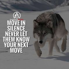 Never let anyone know your next move! Move in silence! # DOUBLE TAP IF YOU AGREE