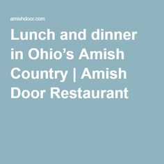 Lunch and dinner in Ohio's Amish Country | Amish Door Restaurant