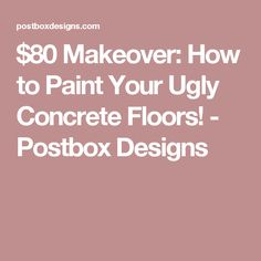 $80 Makeover: How to Paint Your Ugly Concrete Floors! - Postbox Designs