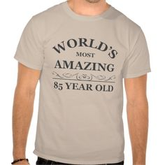 $$$ This is great for          World's most amazing 85 year old tee shirt           World's most amazing 85 year old tee shirt in each seller & make purchase online for cheap. Choose the best price and best promotion as you thing Secure Checkout you can trust Buy bestThis Deals       ...Cleck Hot Deals >>> http://www.zazzle.com/worlds_most_amazing_85_year_old_tee_shirt-235697362639207945?rf=238627982471231924&zbar=1&tc=terrest