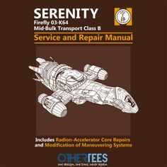 Serenity Service and Repair Manual by adho1982 Shirt on sale until 06 April on http://othertees.com #serenity #firefly