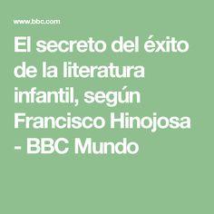 El secreto del éxito de la literatura infantil, según Francisco Hinojosa - BBC Mundo