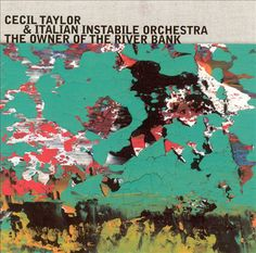 Cecil Taylor & Italian Instable Orchestra - The Owner of the river bank