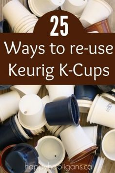 25 Creative Ways to Re-Use Your Keurig's K-Cups in your home, garden, classroom, craft room and playroom!