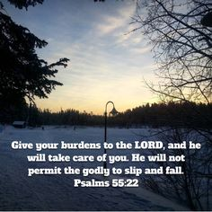 Psalms Give your burdens to the LORD, and he will take care of you. He will not permit the godly to slip and fall. Niv Bible, Slip And Fall, New Living Translation, Take Care Of Yourself, Psalms, Lord
