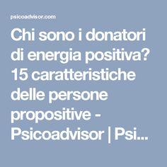 Chi sono i donatori di energia positiva? 15 caratteristiche delle persone propositive - Psicoadvisor | Psicoadvisor