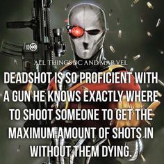 Deadshot is so proficient with a gun he knows exactly where to shoot someone to…