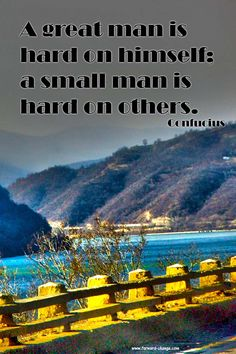 A great man is hard on himself; a small man is hard on others.