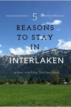 Is Switzerland on your bucket list but you simply don't know where to start? Interlaken might just be the answer to all your questions.