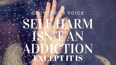 'Self Harm Isn't an Addiction - Except it Is.  (Trigger Warning)