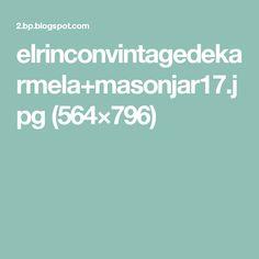 elrinconvintagedekarmela+masonjar17.jpg (564×796)