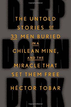 Deep Down Dark: The Untold Stories of 33 Men Buried in a Chilean Mine, and the Miracle That Set Them Free by Héctor Tobar http://smile.amazon.com/dp/0374280606/ref=cm_sw_r_pi_dp_SfiKub1R9W6RY