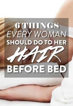 6 Things You Should Do To Your Hair Before Bed
