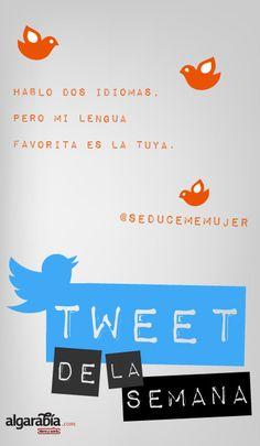 «Hablo dos idiomas, pero mi lengua favorita es la tuya.» #TweetDeLaSemana de @SeducemeMujer