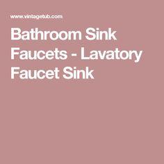 Bathroom Sink Faucets - Lavatory Faucet Sink
