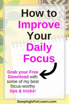 How to improve your focus every day to accomplish more and stay motivated!