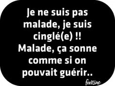 Funny Quotes : Je ne suis pas malade - The Love Quotes Words Quotes, Wise Words, Love Quotes, Funny Quotes, Sarcasm Humor, Amazing Quotes, Quotations, Messages, Phrases