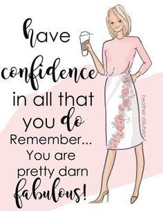Have Confidence in ALL that YOU do.....and YES! You are pretty darn, FABULOUS! *** a simple reminder to hang up in your office or order as a card to send to a friend.....we must all remember....we are pretty darn fabulous! * hand drawn and colored digitally * This is a print of my original illustration. * Printed on archival fine art paper. * She will come signed by me, the artist Heres What People Are Saying About Heathers Work So delicate and pretty Beautiful pictures and words The c...