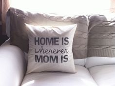 home is where mom is pillow