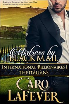 Mistress By Blackmail: International Billionaires I: The Italians - Kindle edition by Caro LaFever. Literature & Fiction Kindle eBooks @ Amazon.com.