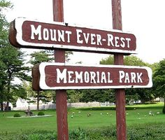 FINAL RESTING PLACE: You could be buried at the top of the world. Yup--it's real, Mount Ever-Rest Memorial Park in beautiful Kalamazoo, Michigan. For more funny signs: http://www.gypsynester.com/signs11.htm