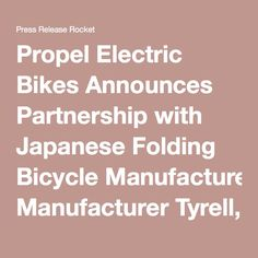 Propel Electric Bikes Announces Partnership with Japanese Folding Bicycle Manufacturer Tyrell, Will Be First U.S. Retailer of Their Unique Mini-Velo and Folding Bikes - Press Release Rocket