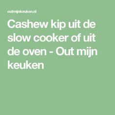 Cashew kip uit de slow cooker of uit de oven - Out mijn keuken