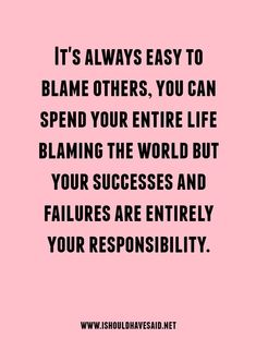 When people blame others and never accept responsibility & offering a Collection of to Blame Quotes, Wisdom Quotes, Quotes To Live By, Weak Men Quotes, Quotes Quotes, Inspire Others Quotes, Qoutes, Blaming Others Quotes, Helping People Quotes